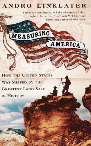 Measuring America: How an Untamed Wilderness Shaped the United States and Fulfilled the Promise ofDemocracy, Linklater Andro
