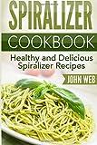 Spiralizer: Spiralizer Cookbook - Healthy And Delicious Spiralizer Recipes