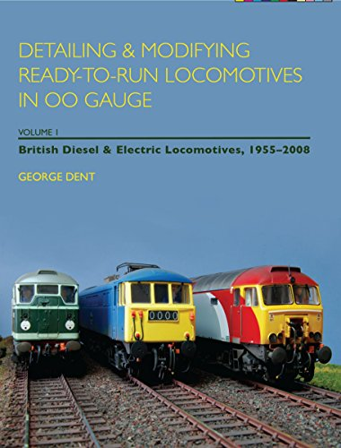 Detailing And Modifying Ready-To-Run Locomotives In 00 Gauge: Volume 1: British Diesel And Electric Locomotives, 1955 - 2008