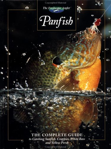 Panfish: The Complete Guide to Catching Sunfish, Crappies, White Bass and Yellow Perch (The Freshwater Angler)