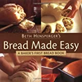 Bread Made Easy: A Baker's First Bread Book (1580081126) by Hensperger, Beth