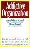 The Addictive Organization: Why We Overwork, Cover Up, Pick Up the Pieces, Please the Boss, and Perpetuate S (0062548743) by Schaef, Anne Wilson