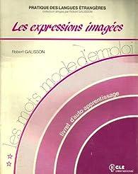 Les Mots - Modes d\'Emploi: Les Expressions Imagees par Robert Galisson