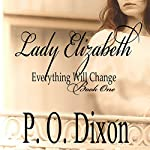 Lady Elizabeth: Pride and Prejudice: Everything Will Change, Volume 1   P. O. Dixon