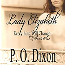 Lady Elizabeth: Pride and Prejudice: Everything Will Change, Volume 1 (       UNABRIDGED) by P. O. Dixon Narrated by Pearl Hewitt