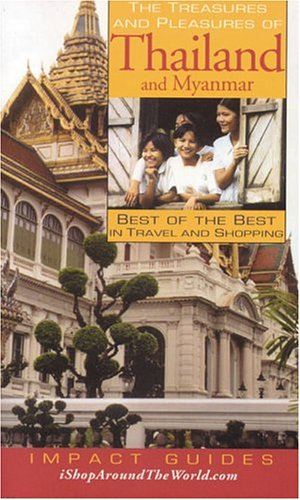 The Treasures and Pleasures of Thailand and Myanmar: Best of the Best in Travel and Shopping (Impact Guides)