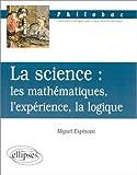 echange, troc Miguel Espinoza - La science : les mathématiques, l'expérience, la logique