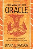 The Way of the Oracle: Recovering the Practices of the Past to Find Answers for Today