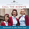 Call the Midwife: Farewell to the East End: Book 3 (       UNABRIDGED) by Jennifer Worth Narrated by Nicola Barber