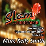 Slam the Radio Show: The Uptown Poetry Slam' live from Chicago's famous Green Mill Jazz Lounge | Marc Kelly Smith