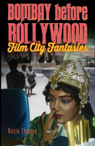 Bombay before Bollywood: Film City Fantasies (SUNY series, Horizons of Cinema)