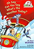 Oh Say Can You Say What's the Weather Today?: All About Weather (Cat in the Hat's Learning Library) (0375822763) by Rabe, Tish