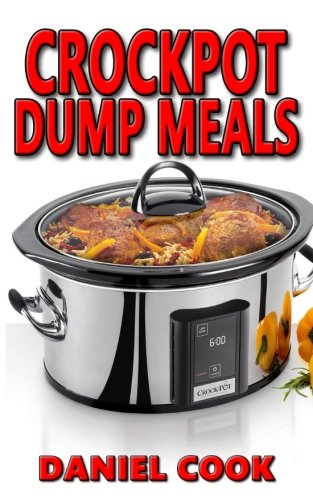 Download Crockpot Dump Meals: Delicious Dump Meals, Dump Dinners Recipes For Busy People (crock pot dump meals, crockpot dump dinners, dump dinners) (Volume 1)