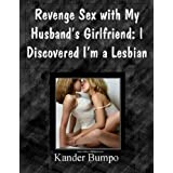 Revenge Sex with My Husband's Girlfriend: I Discovered I'm a Lesbianby Kander Bumpo