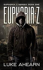 Euphoria Z: A Post Apocalyptic Thriller (Euphoria Z Series Book 1)