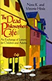 img - for The Dead Philosophers' Cafe: An Exchange of Letters for Children and Adults book / textbook / text book
