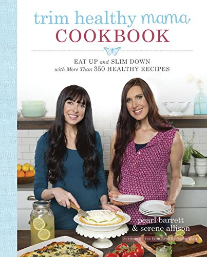 Trim Healthy Mama Cookbook: Eat Up and Slim Down with More Than 350 Healthy Recipes by Pearl Barrett, Serene Allison