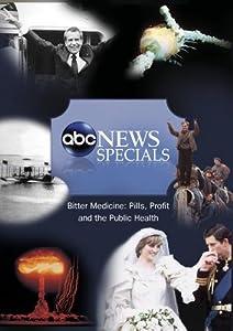 ABC News Specials Bitter Medicine: Pills, Profit and the Public Health
