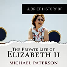 A Brief History of the Private Life of Elizabeth II: Brief Histories Audiobook by Michael Paterson Narrated by Maggie Ollrenshaw