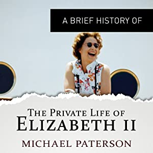 A Brief History of the Private Life of Elizabeth II: Brief Histories | [Michael Paterson]