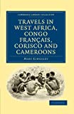 Image of Travels in West Africa, Congo Français, Corisco and Cameroons (Cambridge Library Collection - African Studies)