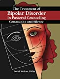 img - for The Treatment of Bipolar Disorder in Pastoral Counseling: Community and Silence by David P. Welton (2006-11-02) book / textbook / text book