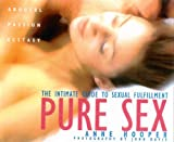 Pure Sex: An Intimate Guide to Sexual Fulfillment (0007679971) by Hooper, Anne