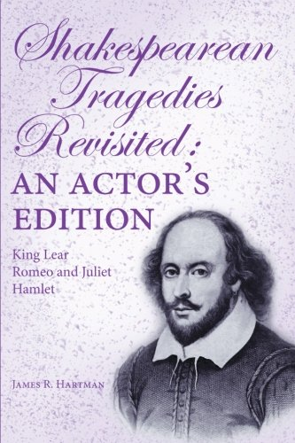 Shakespearean Tragedies Revisited: An Actor's Edition
