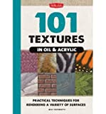 img - for 101 Textures in Oil & Acrylic: Practical Techniques for Rendering a Variety of Surfaces (Spiral bound) - Common book / textbook / text book