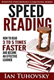 Speed Reading: How To Read 3-5 Times Faster And Become an Effective Learner (Positive Psychology Series)