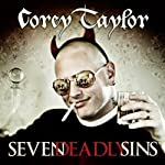 Seven Deadly Sins: Settling the Argument Between Born Bad and Damaged Good | Corey Taylor
