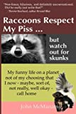 Raccoons Respect My Piss But Watch Out For Skunks: My Funny Life on a Planet Not of My Choosing That I Now - Maybe, Sort of, Not Really, Well Okay - Call Home