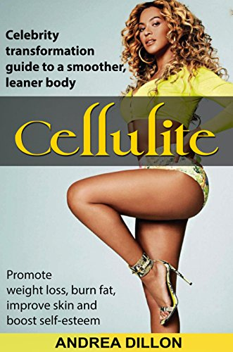 Cellulite: celebrity transformation guide to a smoother, leaner body. (Promote weight loss, burn fat, improve skin and boost self-esteem) (cellulite, cellulite ... cellulite weight loss, cellulite skincare)