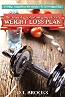 The Picky-Eating, Soda-Drinking, Lazy Person's Weight Loss Plan [Kindle Edition]