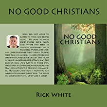 No Good Christians (       UNABRIDGED) by Rick White Narrated by Rick White