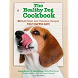 The Healthy Dog Cookbook: 50 Nutritious & Delicious Recipies Your Dog Will Love ~ Jonna Anne