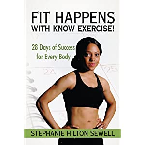 Fit Happens with Know Exercise!: 28 Days of Success for Every Body [Paperback]