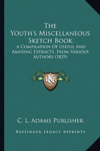 The Youth's Miscellaneous Sketch Book: A Compilation of Useful and Amusing Extracts, from Various Authors (1829)