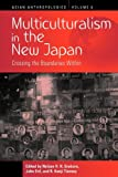 Multiculturalism in the New Japan: Crossing the Boundaries Within (Asian Anthropologies)