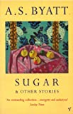SUGAR AND OTHER STORIES (0099599317) by A.S. BYATT