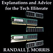 Explanations and Advice for the Tech Illiterate | [Randall Morris]