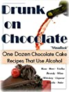 Drunk On Chocolate: One Dozen Chocolate Cake Recipes That Use Alcohol