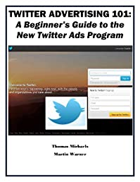 Twitter Advertising 101: A Beginner's Guide to the New Twitter Ads Program (Marketing Matters)
