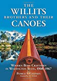 img - for The Willits Brothers and Their Canoes: Wooden Boat Craftsmen in Washington State, 1908-1967 book / textbook / text book
