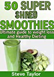 img - for 50 Super Shred Smoothies: Your Ultimate Guide To Weight loss and Healthy Dieting book / textbook / text book