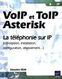 VoIP et ToIP, Asterisk - la tlphonie sur IP (Conception, installation, configuration, dploiement)