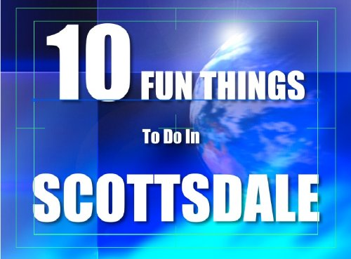 TEN FUN THINGS TO DO IN SCOTTSDALE
