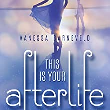 This Is Your Afterlife (       UNABRIDGED) by Vanessa Barneveld Narrated by Stephanie Bentley