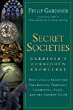 Secret Societies: Gardiner's Forbidden Knowledge: Revelations About the Freemasons, Templars, Illuminati, Nazis, and the Serpent Cults