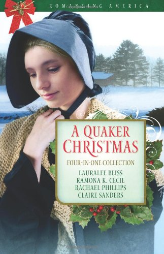 A Quaker Christmas (Romancing America), Bliss, Lauralee; Cecil, Ramona K.; Phillips, Rachael; Sanders, Claire